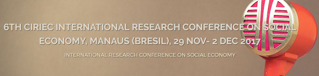 6th CIRIEC INTERNATIONAL RESEARCH CONFERENCE ON SOCIAL ECONOMY, MANAUS (BRESIL), 29 NOV-2 DEC