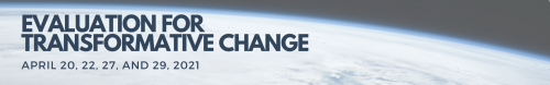 """Image of earth with text: """"Evaluation for Transformative Change. April 20, 22, 27 and 29, 2021"""""""