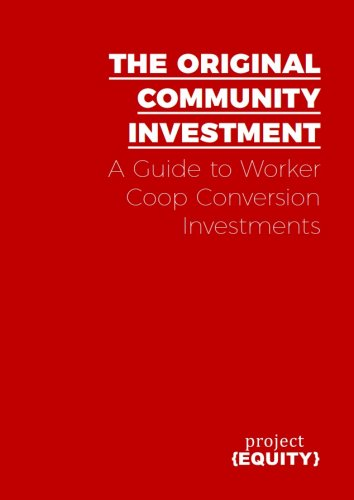 The Original Community Investment: A guide to worker coop conversion investments