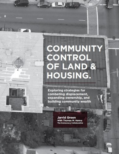 Community Control of Land and Housing: Exploring strategies for combating displacement, expanding ownership, and building community wealth