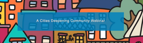 A Cities Deepening Community Webinar