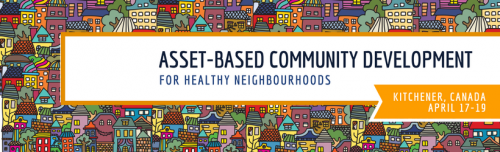 Asset-Based Community Development: For Healthy Neighbourhoods (Kitchener, ON April 17-19