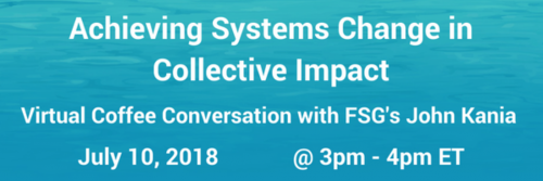 Achieving Systems Change in Collective Impact.