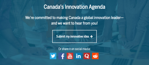 """Canada's Innovation Agenda: We're committed to making Canada a global innovation leader-and we want to hear from you"""