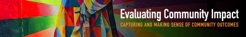 Evaluating Community Impact:  Capturing and Making Sense of Community Outcomes