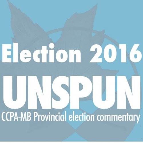 Election 2016 UNSPUN: CCPA-MB Provincial election commentary