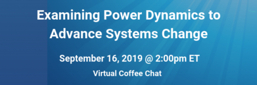 Examining Power Dynamics to Advance Systems Change (September 16, 2019 @ 2:00pm ET)