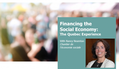 Financing the Social Economy: The Quebec Experience (with Nancy Neamtan, the Chantier de l'économie sociale)