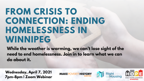 Webinar Promo Card: From Crisis to Connection: Ending Homelessness in Winnipeg (While the weather is warming, we can't lose sight of the need to end homelessness. Join in to learn what we can do about it.)