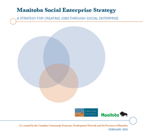 Manitoba Social Enterprise Strategy: A Strategy for Creating Jobs through Social Enterprise