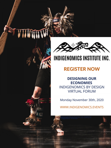 "Promo Banner for the Indigenomics Insitute event ""Designing our Economies: Indigenomics by Design Virtual Forum. Monday, November30th, 2020 (www.indigenomics.events)"