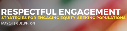 Respectful Engagement: Strategies for Engaging Equity-Seeking Populations (May 14 | Guelph, ON)