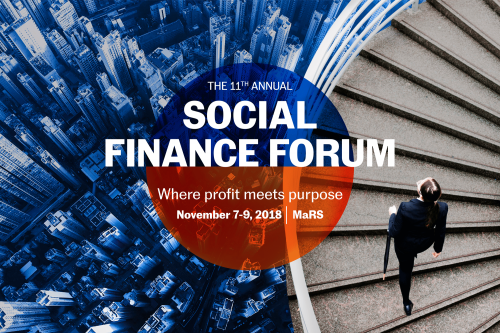 The 11th Annual Social Finance Forum: Where profit meets purpose - November 7-9, 2018