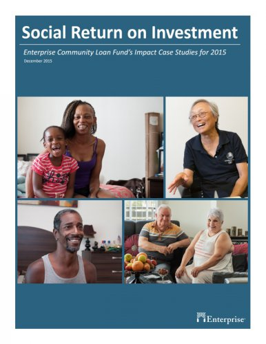 Social Return on Investment - Enterprise Community Loan Fund's Impact Case Studies for 2015