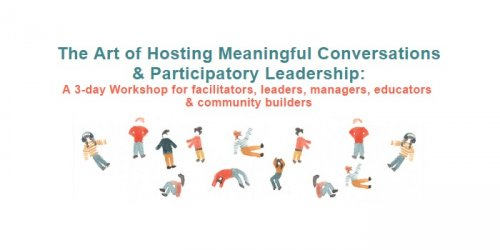 The Art of Hosting Meaningful Conversations & Participatory Leadership