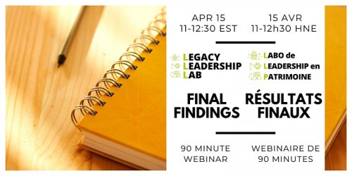 "Image of book with text in English and French: ""Apr 15, 11-12:30 EST. Legacy Leadership Lab Final Findings. 90 Minute Webinar. 15 avr 11-1230 HNE. Labo de leadership en patrimoine. Résultats finaux. Webinaire de 90 minutes."""