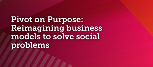 """Banner text: """"Pivot on Purpose: Reimagining business models to solve social problems"""""""