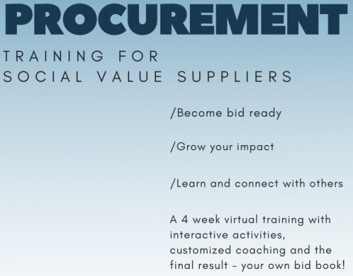 "Text: ""Procurement training for social value suppliers. Become bid ready, grow your impact, learn and connect with others. A 4 week virtual training with interactive activities, customized coaching and the final result - your own bid book!"""