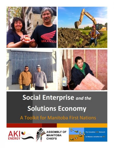 Social Enterprise and the Solutions Economy: A Toolkit for Manitoba's First Nations