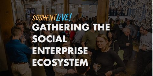SoshentLIVE Gathering the Social Enterprise Ecosystem to Meet Our Potential