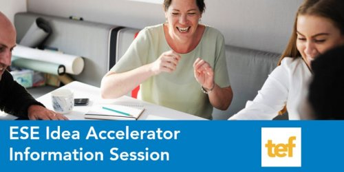 TEF - ESE Idea Accelerator Information Session - Webinar
