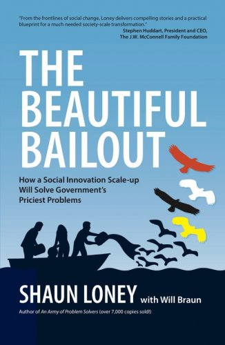 The Beautiful Bailout: How a Social Innovation Scale-up Will Solve Government's Problems