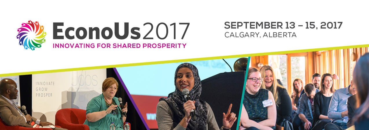 EconoUs2017: Innovating for Shared Prosperity (September 13-15, 2017, Calgary, Alberta)