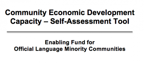 Community Economic Development Capacity     Self Assessment Tool     The Community Economic Development Capacity Self Assessment Tool  the    Tool     will engage recipient organizations of the Enabling Fund for Official Language