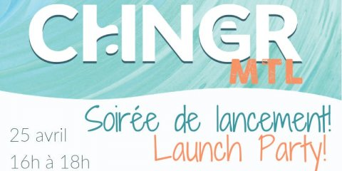 CHNGR MTL Launch Party, April 25 4pm-6pm