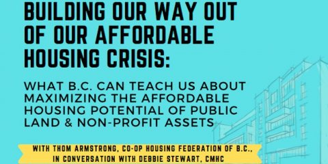 Building Our Way Out of Our Affordable Housing Crisis: What B.C. Can Teach Us About Maximizing the Affordable Housing Potential of Public Land and Non-Profit Assets?